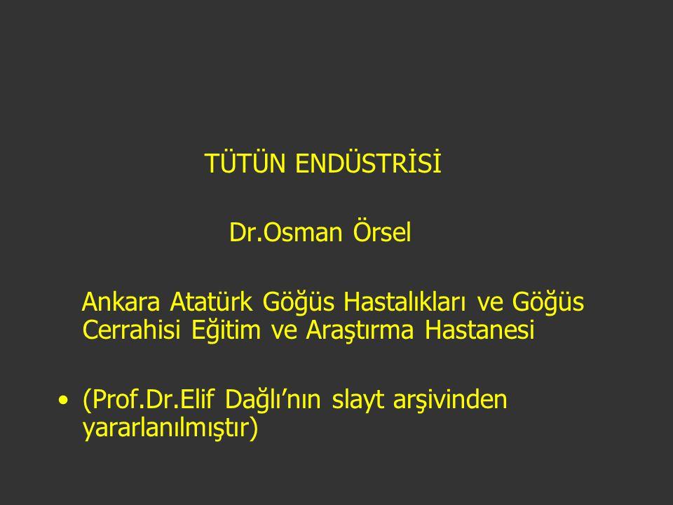 TÜTÜN ENDÜSTRİSİ Dr.Osman Örsel Ankara Atatürk Göğüs Hastalıkları ve Göğüs Cerrahisi Eğitim ve Araştırma Hastanesi (Prof.Dr.Elif Dağlı'nın slayt arşiv