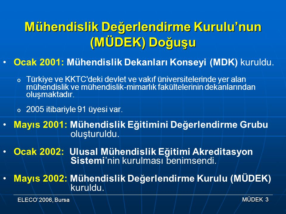 ELECO' 2006, Bursa MÜDEK 24 EUR-ACE Implementation Projesi ve ENAEE (European Network for Accreditation of Engineering Education) İlk EUR-ACE Projesine MÜDEK katılımı EUR-ACE Implementation Projesinde MÜDEK resmi ortak ENAEE'ye (European Network for Accreditation of Engineering Education) tam üyelik (17 Kasım 2006) Proje sonucunda mühendislik akreditasyon ajnslarının EURopean ACcredited Engineering Bachelor ve EURopean ACcredited Engineering Master etiketlerini verme yetkilerini alabilmeleri için gerekli ölçüt ve süreçlerin tanımlanmış ve uygulanabilir olmaları beklenmekte