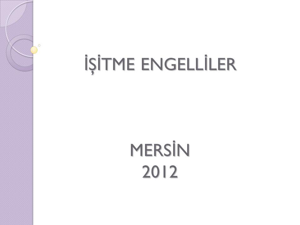 İ Ş İ TME ENGELL İ LER MERS İ N 2012