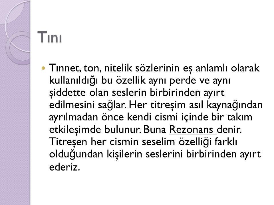 Tını Tınnet, ton, nitelik sözlerinin eş anlamlı olarak kullanıldı ğ ı bu özellik aynı perde ve aynı şiddette olan seslerin birbirinden ayırt edilmesini sa ğ lar.
