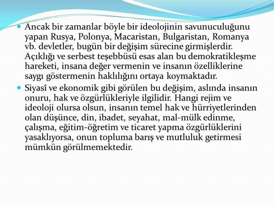 Ancak bir zamanlar böyle bir ideolojinin savunuculuğunu yapan Rusya, Polonya, Macaristan, Bulgaristan, Romanya vb.