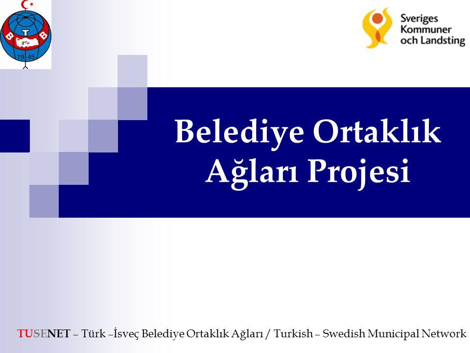 Belediye Ortaklık Ağları Projesi TUSENET – Türk –İsveç Belediye Ortaklık Ağları / Turkish – Swedish Municipal Network