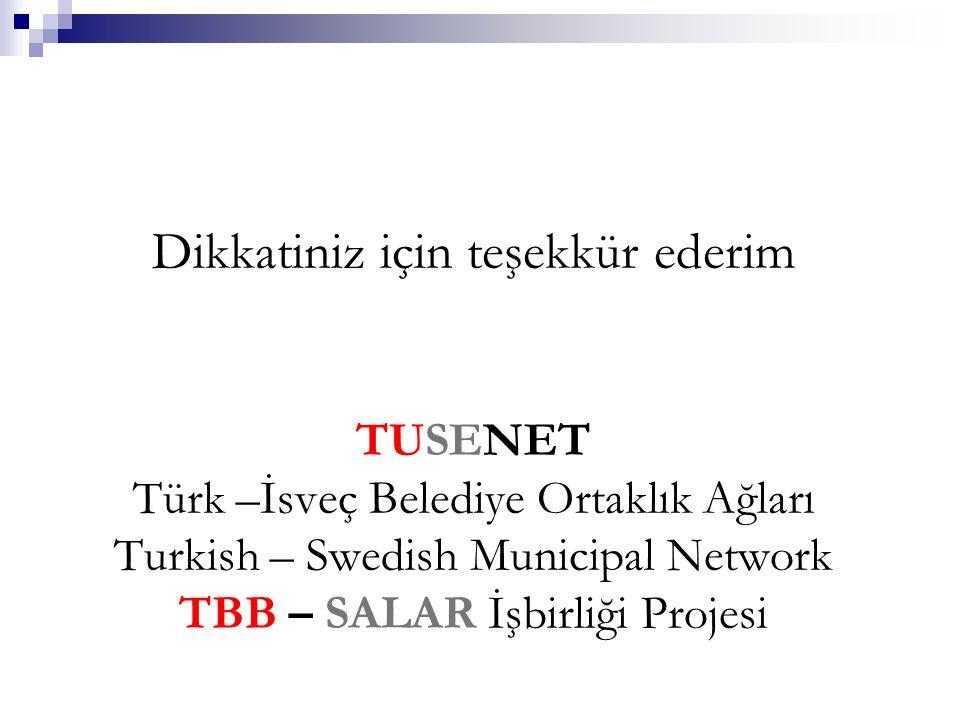 Dikkatiniz için teşekkür ederim TUSENET Türk –İsveç Belediye Ortaklık Ağları Turkish – Swedish Municipal Network TBB – SALAR İşbirliği Projesi