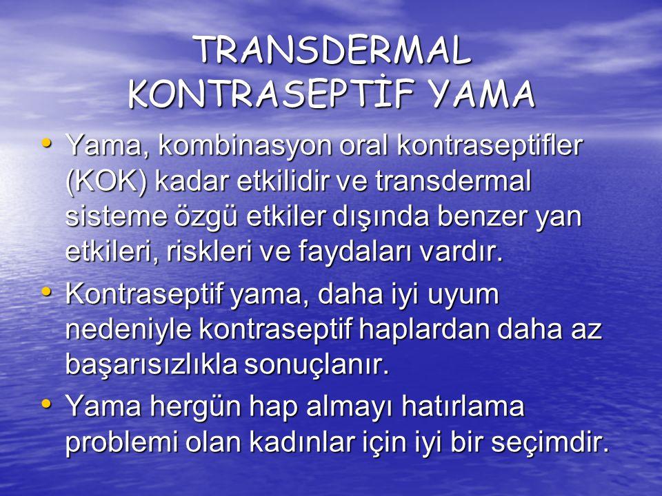 TRANSDERMAL KONTRASEPTİF YAMA Yama, kombinasyon oral kontraseptifler (KOK) kadar etkilidir ve transdermal sisteme özgü etkiler dışında benzer yan etki