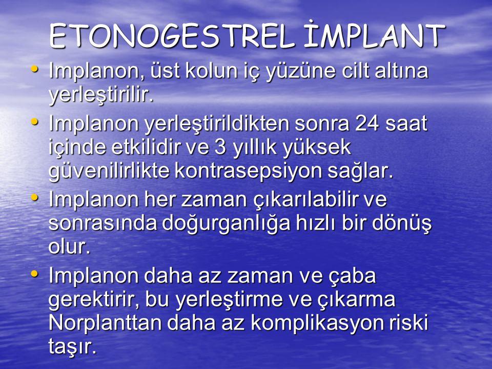 ETONOGESTREL İMPLANT Implanon, üst kolun iç yüzüne cilt altına yerleştirilir. Implanon, üst kolun iç yüzüne cilt altına yerleştirilir. Implanon yerleş