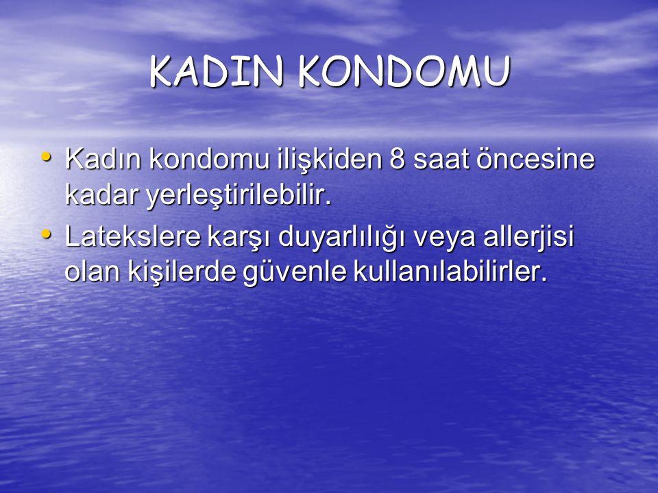 KADIN KONDOMU Kadın kondomu ilişkiden 8 saat öncesine kadar yerleştirilebilir. Kadın kondomu ilişkiden 8 saat öncesine kadar yerleştirilebilir. Lateks