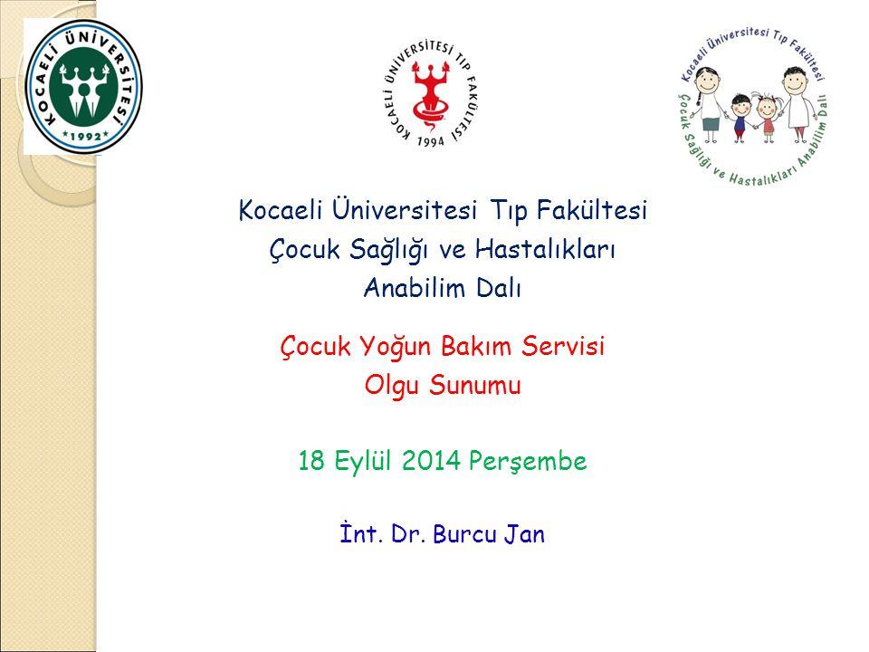 Kocaeli Üniversitesi Tıp Fakültesi Çocuk Sağlığı ve Hastalıkları Anabilim Dalı Olgu Sunumu 18 EYLÜL 2014 Perşembe İnt.Dr.