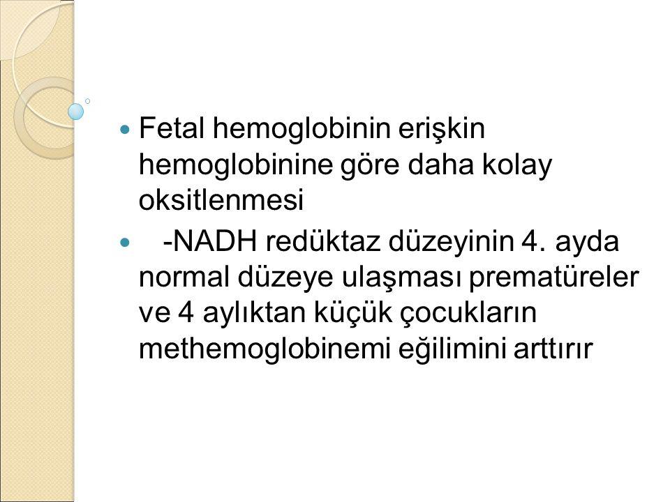 Fetal hemoglobinin erişkin hemoglobinine göre daha kolay oksitlenmesi -NADH redüktaz düzeyinin 4.