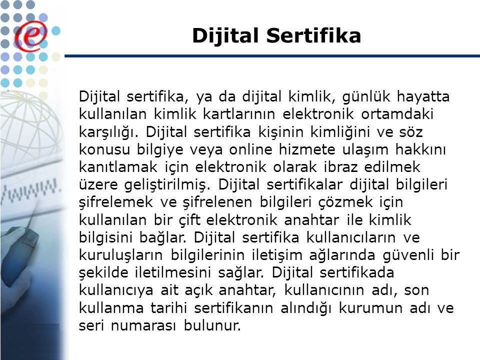 Dijital Sertifika Dijital sertifika, ya da dijital kimlik, günlük hayatta kullanılan kimlik kartlarının elektronik ortamdaki karşılığı.