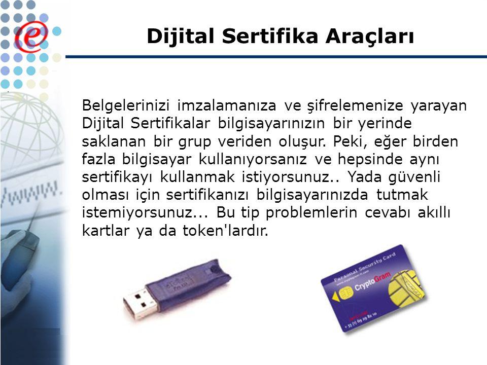 Dijital Sertifika Araçları Belgelerinizi imzalamanıza ve şifrelemenize yarayan Dijital Sertifikalar bilgisayarınızın bir yerinde saklanan bir grup veriden oluşur.