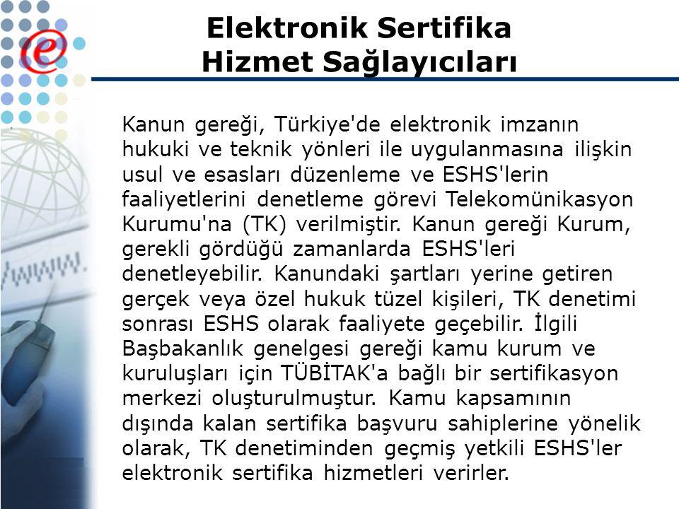 Elektronik Sertifika Hizmet Sağlayıcıları Kanun gereği, Türkiye de elektronik imzanın hukuki ve teknik yönleri ile uygulanmasına ilişkin usul ve esasları düzenleme ve ESHS lerin faaliyetlerini denetleme görevi Telekomünikasyon Kurumu na (TK) verilmiştir.