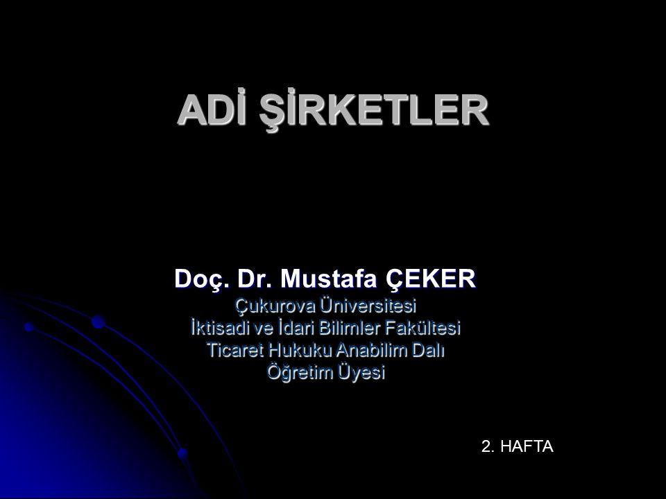 ADİ ŞİRKETLER Doç. Dr. Mustafa ÇEKER Çukurova Üniversitesi İktisadi ve İdari Bilimler Fakültesi Ticaret Hukuku Anabilim Dalı Öğretim Üyesi 2. HAFTA