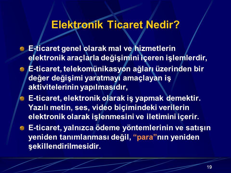 19 Elektronik Ticaret Nedir? E-ticaret genel olarak mal ve hizmetlerin elektronik araçlarla değişimini içeren işlemlerdir, E-ticaret, telekomünikasyon