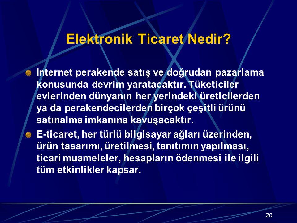 20 Elektronik Ticaret Nedir? Internet perakende satış ve doğrudan pazarlama konusunda devrim yaratacaktır. Tüketiciler evlerinden dünyanın her yerinde