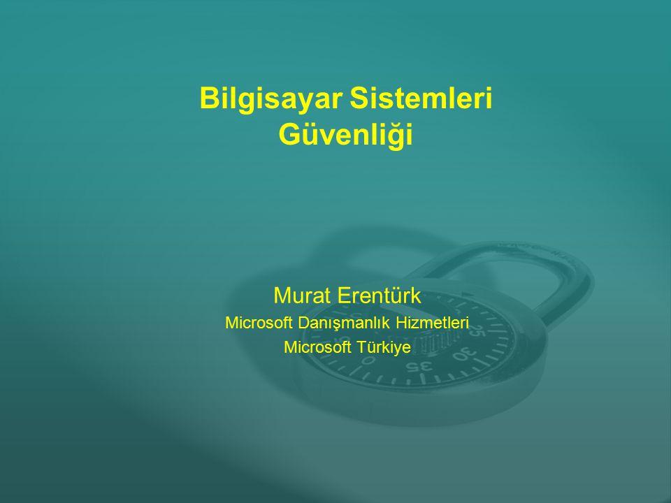 Bilgisayar Sistemleri Güvenliği Murat Erentürk Microsoft Danışmanlık Hizmetleri Microsoft Türkiye