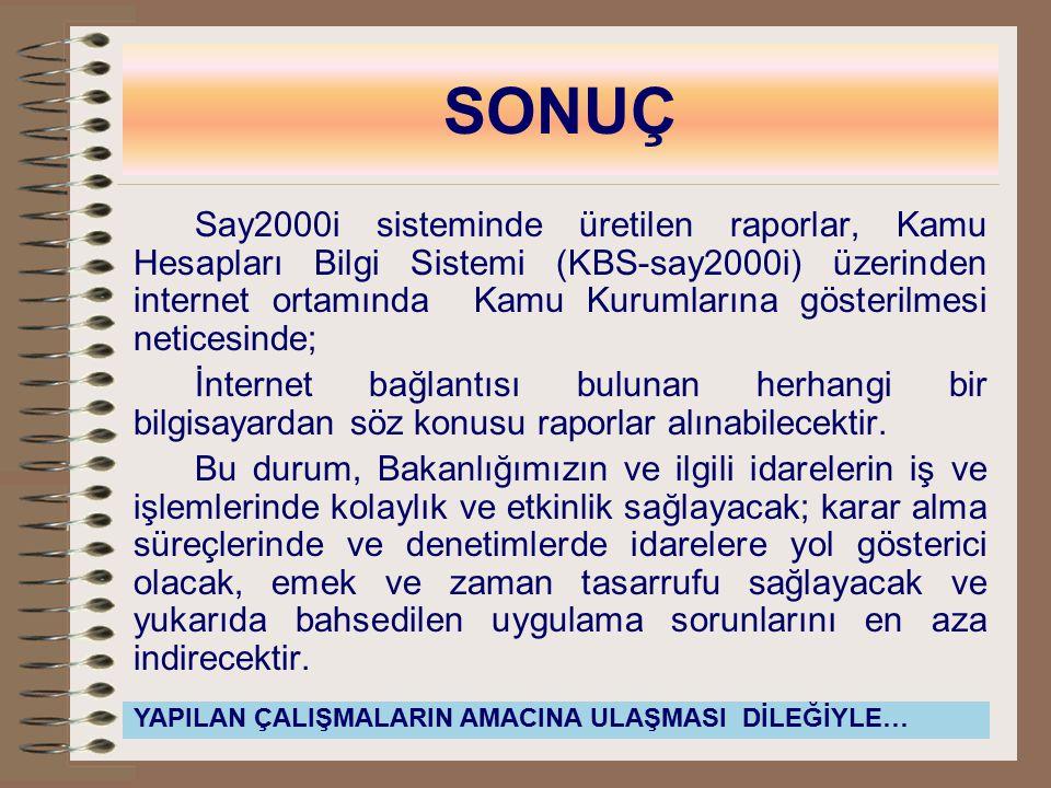 SONUÇ Say2000i sisteminde üretilen raporlar, Kamu Hesapları Bilgi Sistemi (KBS-say2000i) üzerinden internet ortamında Kamu Kurumlarına gösterilmesi ne