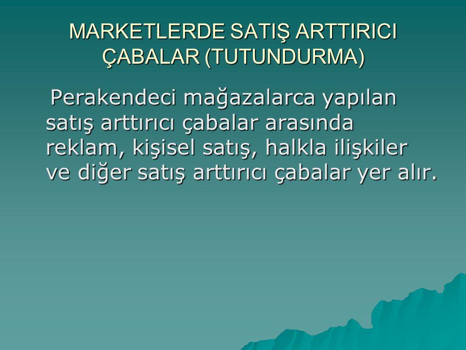 MARKETLERDE SATIŞ ARTTIRICI ÇABALAR (TUTUNDURMA) Perakendeci mağazalarca yapılan satış arttırıcı çabalar arasında reklam, kişisel satış, halkla ilişki