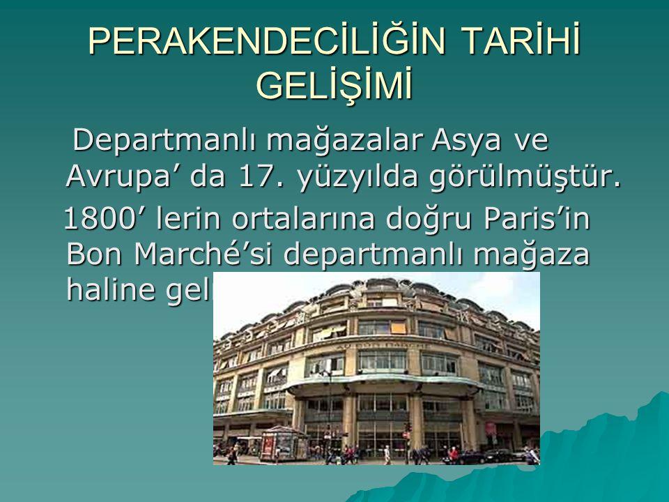 PERAKENDECİLİĞİN TARİHİ GELİŞİMİ Departmanlı mağazalar Asya ve Avrupa' da 17. yüzyılda görülmüştür. Departmanlı mağazalar Asya ve Avrupa' da 17. yüzyı