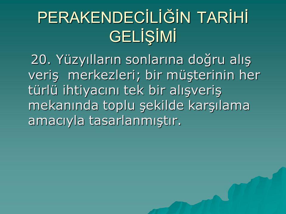 Türkiye' de Perakendeciliğin Tarihi  Osmanlı döneminde perakende ticarette bakkal veya benzeri esnaf tipi işletmelerin hakimiyeti, Kapalıçarşıların varlığı