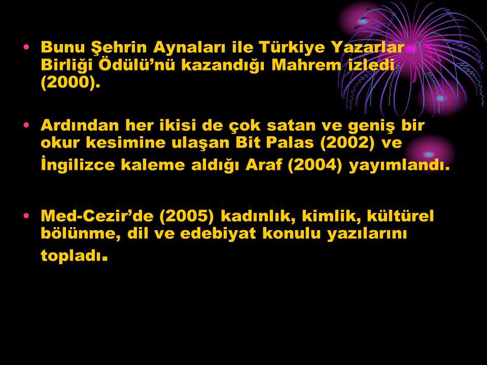 Bunu Şehrin Aynaları ile Türkiye Yazarlar Birliği Ödülü'nü kazandığı Mahrem izledi (2000). Ardından her ikisi de çok satan ve geniş bir okur kesimine