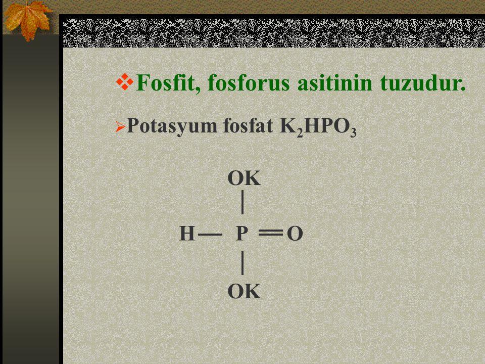  Fosfit, fosforus asitinin tuzudur.  Potasyum fosfat K 2 HPO 3 OK OPH