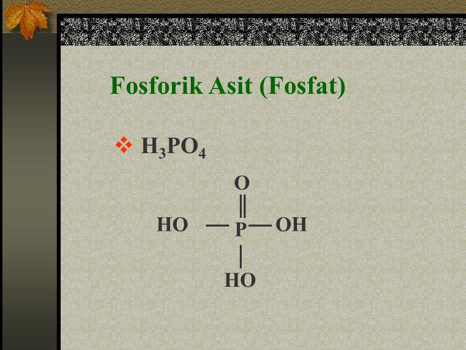  H 3 PO 4 O OH P HO Fosforik Asit (Fosfat)
