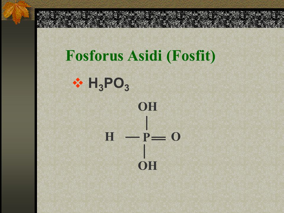 Fosfonik Asit (Fosfonat)  H 3 PO 3 OH P