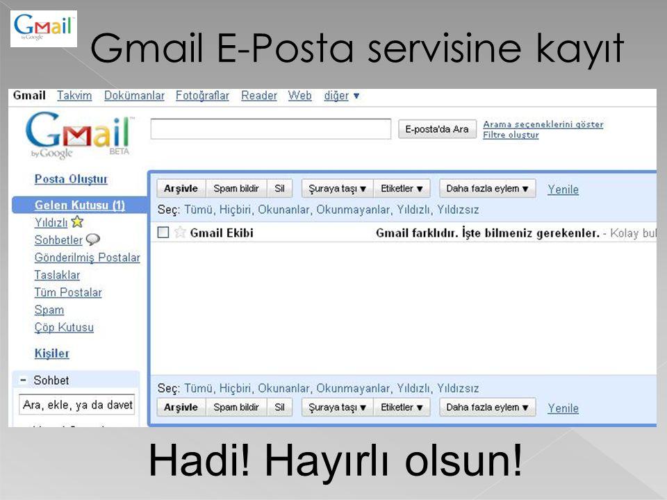 Gmail E-Posta servisine kayıt Hadi! Hayırlı olsun!
