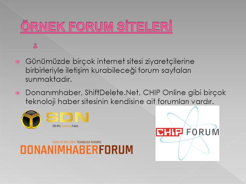  Günümüzde birçok internet sitesi ziyaretçilerine birbirleriyle iletişim kurabileceği forum sayfaları sunmaktadır.  Donanımhaber, ShiftDelete.Net, C