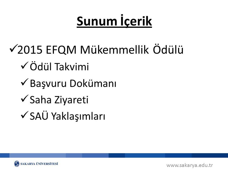 www.sakarya.edu.tr EFQM Mükemmellik Ödülü Takvimi Başvuru dokümanının gönderilmesi SAHA ZİYARETİ EFQM Forum, Ödül Töreni, Brüksel Temmuz 2015- Jüri Toplantısı, Geri Bildirim