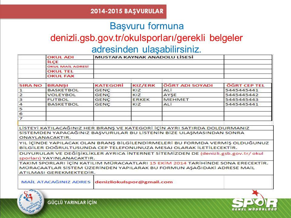Başvuru formuna denizli.gsb.gov.tr/okulsporları/gerekli belgeler adresinden ulaşabilirsiniz. 2014-2015 BAŞVURULAR