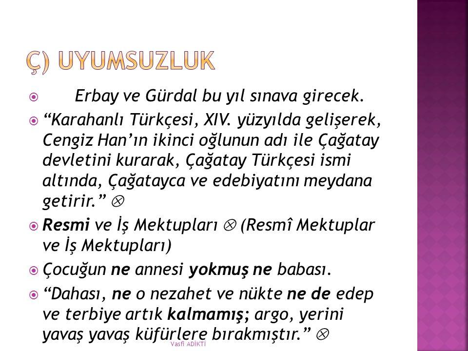 """ Erbay ve Gürdal bu yıl sınava girecek.  """"Karahanlı Türkçesi, XIV. yüzyılda gelişerek, Cengiz Han'ın ikinci oğlunun adı ile Çağatay devletini kurara"""