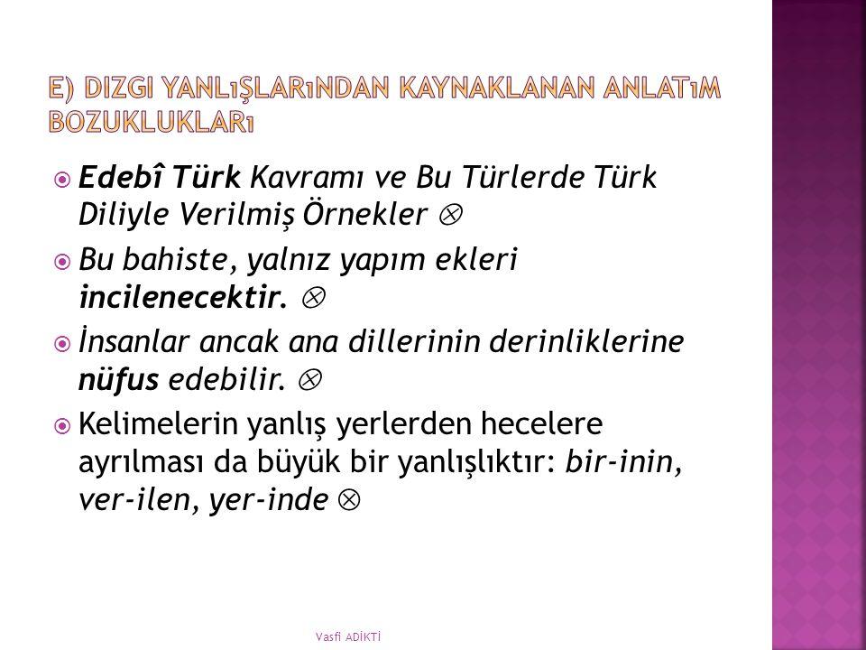  Edebî Türk Kavramı ve Bu Türlerde Türk Diliyle Verilmiş Örnekler   Bu bahiste, yalnız yapım ekleri incilenecektir.   İnsanlar ancak ana dillerin