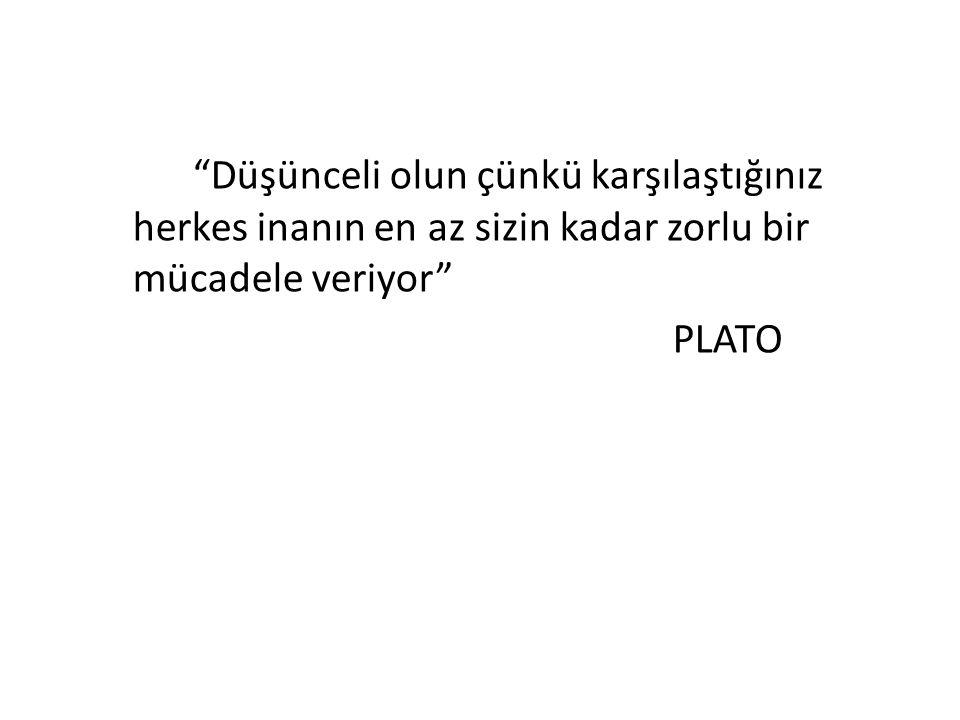"""""""Düşünceli olun çünkü karşılaştığınız herkes inanın en az sizin kadar zorlu bir mücadele veriyor"""" PLATO"""
