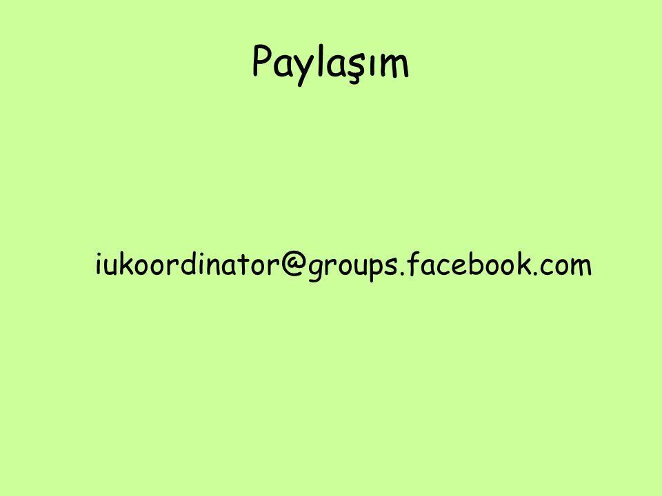 Paylaşım iukoordinator@groups.facebook.com