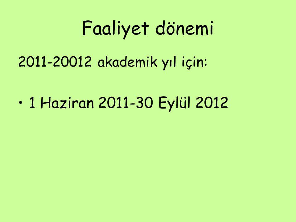 Faaliyet dönemi 2011-20012 akademik yıl için: 1 Haziran 2011-30 Eylül 2012