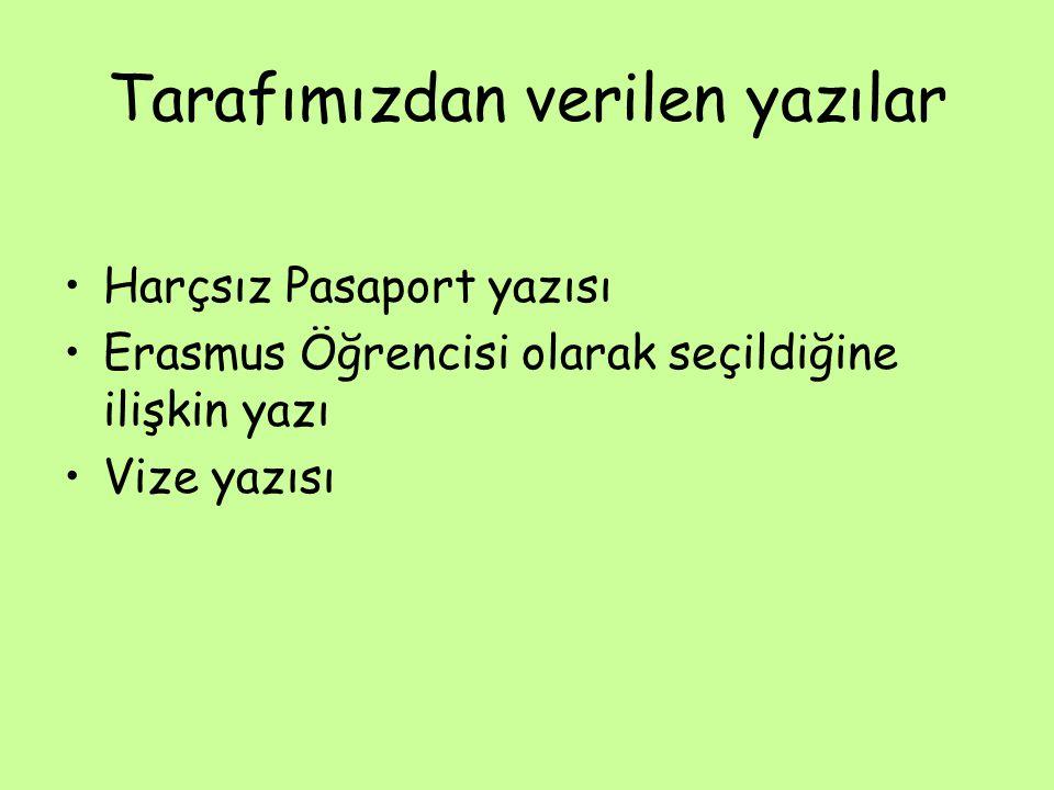 Tarafımızdan verilen yazılar Harçsız Pasaport yazısı Erasmus Öğrencisi olarak seçildiğine ilişkin yazı Vize yazısı