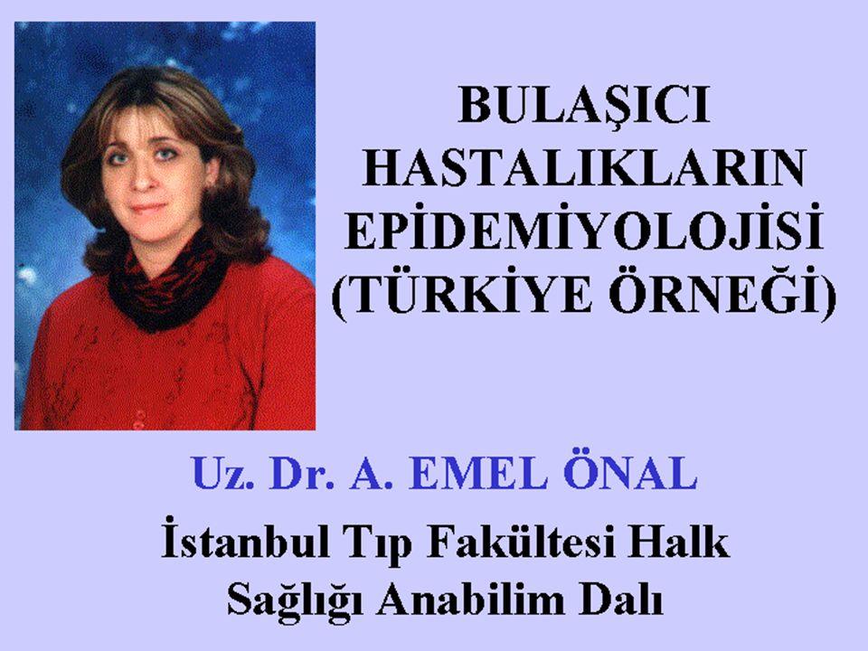 BULAŞICI HASTALIKLARIN EPİDEMİYOLOJİSİ (TÜRKİYE ÖRNEĞİ) Uz. Dr. A. EMEL ÖNAL İstanbul Tıp Fakültesi Halk Sağlığı Anabilim Dalı