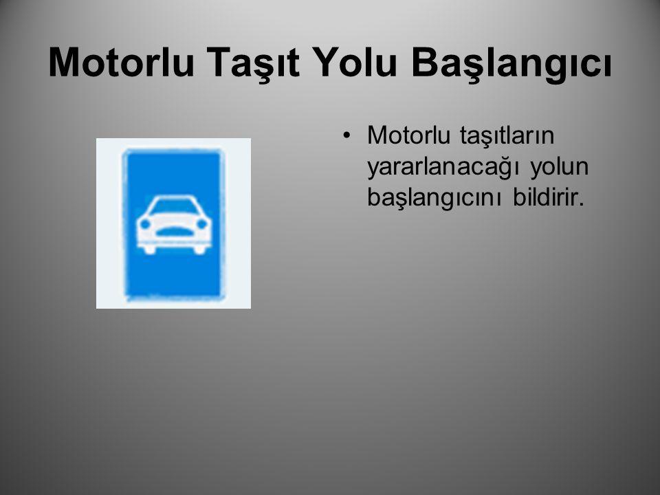 Motorlu Taşıt Yolu Başlangıcı Motorlu taşıtların yararlanacağı yolun başlangıcını bildirir.