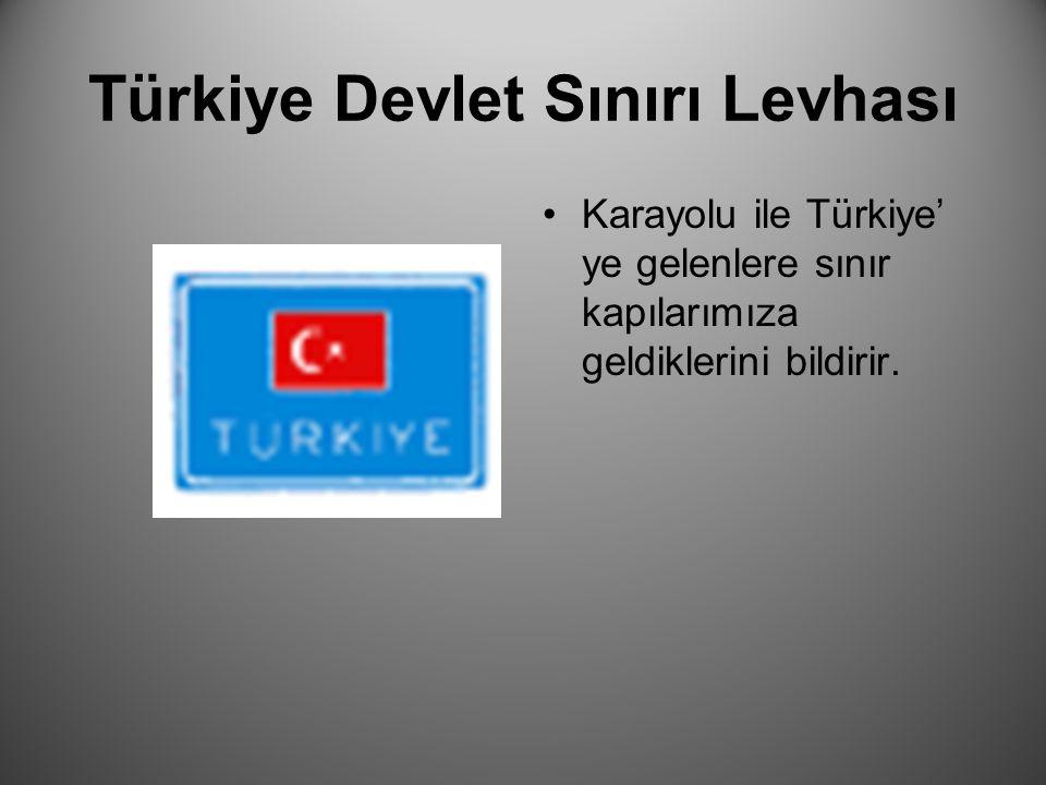 Türkiye Devlet Sınırı Levhası Karayolu ile Türkiye' ye gelenlere sınır kapılarımıza geldiklerini bildirir.