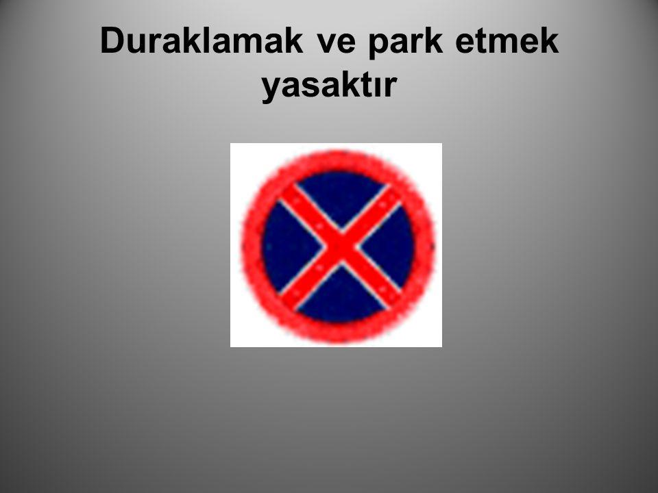 Duraklamak ve park etmek yasaktır