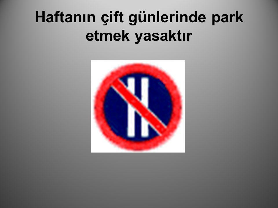 Haftanın çift günlerinde park etmek yasaktır