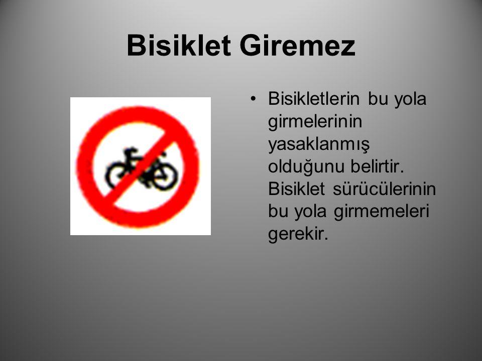 Bisiklet Giremez Bisikletlerin bu yola girmelerinin yasaklanmış olduğunu belirtir. Bisiklet sürücülerinin bu yola girmemeleri gerekir.