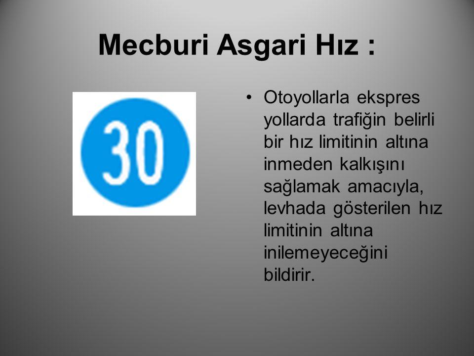 Mecburi Asgari Hız : Otoyollarla ekspres yollarda trafiğin belirli bir hız limitinin altına inmeden kalkışını sağlamak amacıyla, levhada gösterilen hı
