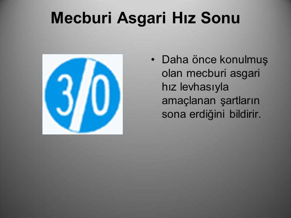 Mecburi Asgari Hız Sonu Daha önce konulmuş olan mecburi asgari hız levhasıyla amaçlanan şartların sona erdiğini bildirir.