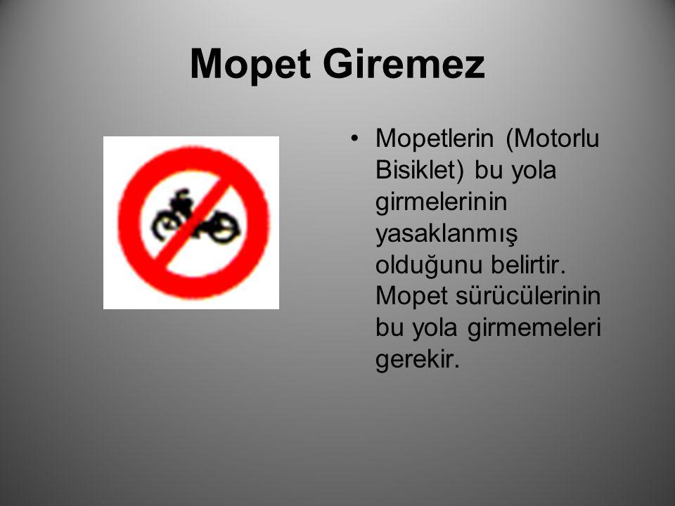 Mopet Giremez Mopetlerin (Motorlu Bisiklet) bu yola girmelerinin yasaklanmış olduğunu belirtir. Mopet sürücülerinin bu yola girmemeleri gerekir.
