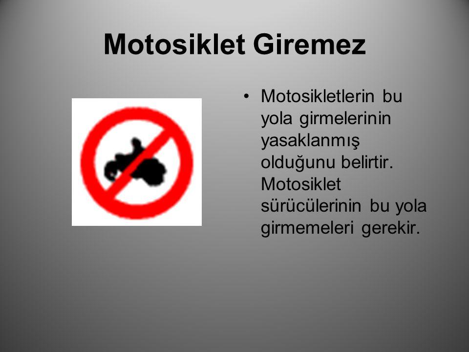Motosiklet Giremez Motosikletlerin bu yola girmelerinin yasaklanmış olduğunu belirtir. Motosiklet sürücülerinin bu yola girmemeleri gerekir.