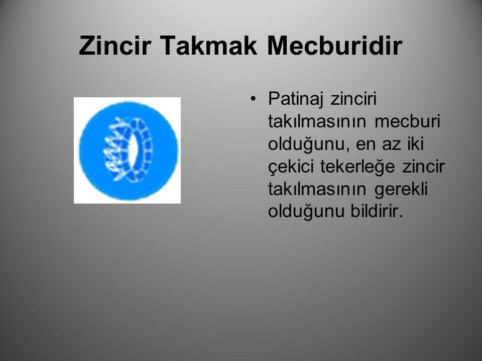 Zincir Takmak Mecburidir Patinaj zinciri takılmasının mecburi olduğunu, en az iki çekici tekerleğe zincir takılmasının gerekli olduğunu bildirir.