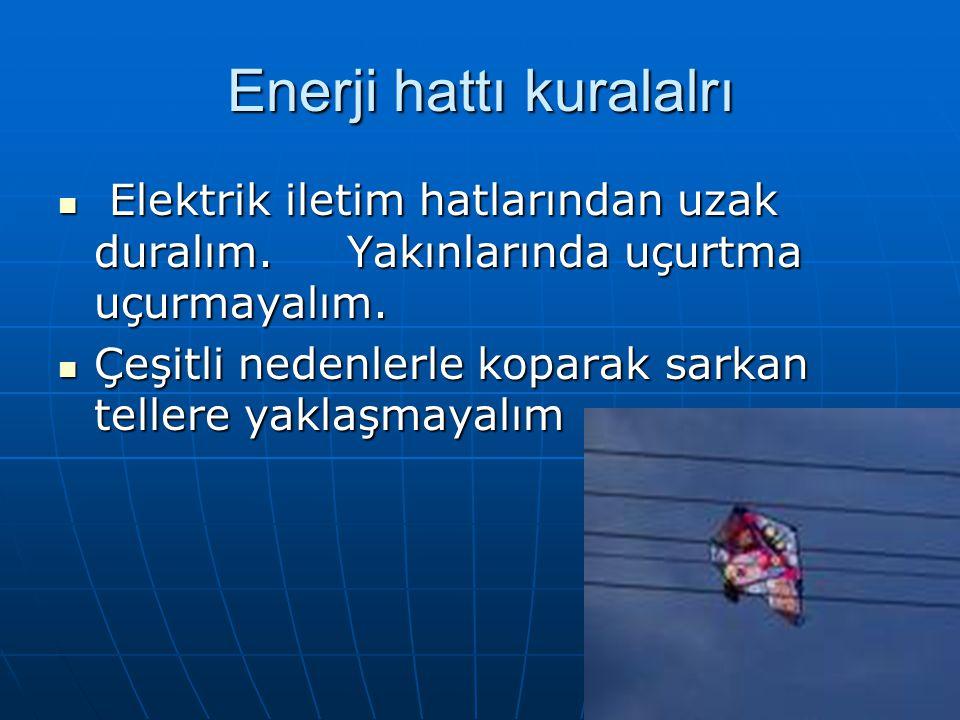 Enerji hattı kuralalrı Elektrik iletim hatlarından uzak duralım. Yakınlarında uçurtma uçurmayalım. Elektrik iletim hatlarından uzak duralım. Yakınları