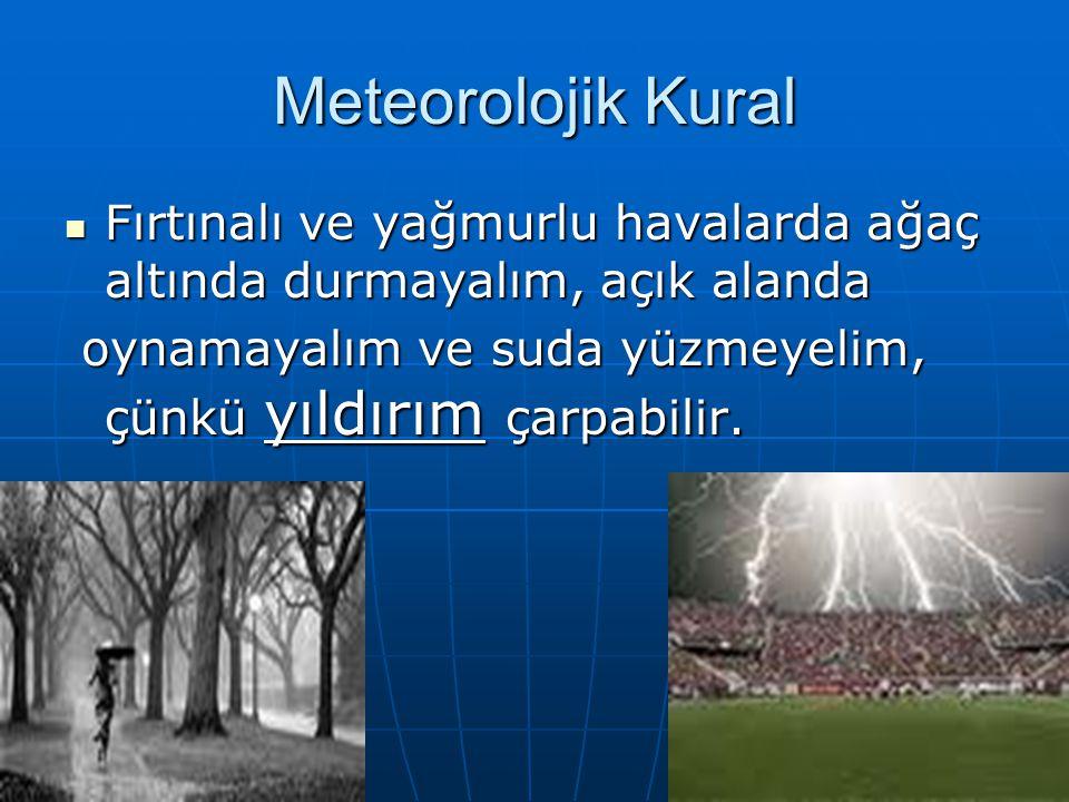 Meteorolojik Kural Fırtınalı ve yağmurlu havalarda ağaç altında durmayalım, açık alanda Fırtınalı ve yağmurlu havalarda ağaç altında durmayalım, açık